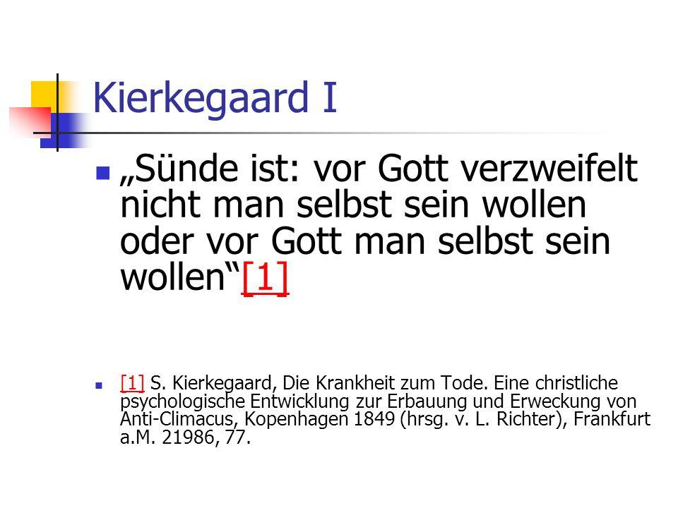 """Kierkegaard I """"Sünde ist: vor Gott verzweifelt nicht man selbst sein wollen oder vor Gott man selbst sein wollen [1]"""